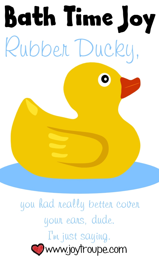 Rubber ducky, you're the one... who had better cover your ears or you'll go deaf.