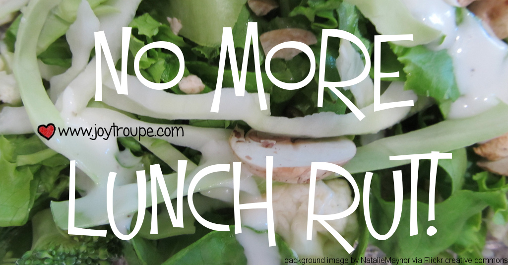 No more lunch rut! Quick, easy, nutritious lunch ideas for busy moms & Dads