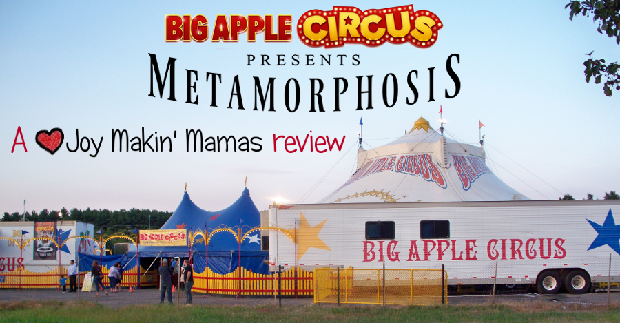big apple circus presents Metamorphosis A Joy Makin Mamas Review