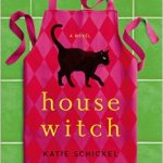 Housewitch: A Novel by Katie Schickel review + #giveaway ends 3/28